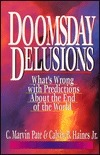 Doomsday Delusions: Whats Wrong with Predictions about the End of the World  by  C. Marvin Pate