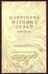 Happiness Without Death: Desert Hymns  by  Assad Ali