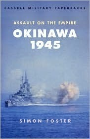 Okinawa 1945: Assault on the Empire  by  Simon Foster