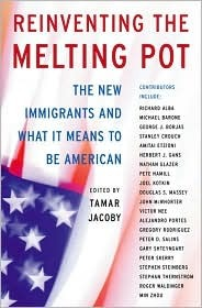 Reinventing The Melting Pot: The New Immigrants And What It Means To Be American  by  Tamar Jacoby