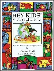 Hey Kids! Youre Cookin Now!: A Global Awareness Cooking Adventure  by  Dianne Pratt