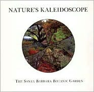 Natures Kaleidoscope: The Santa Barbara Botanic Garden  by  Robert Glenn Ketchum
