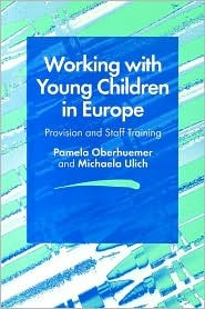 Working With Young Children In Europe:  Provision And Staff Training  by  Pamela Oberhuemer