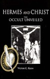 Hermes And Christ The Occult Unveiled  by  Victor C. Klein