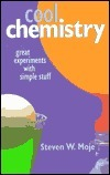 Cool Chemistry: Great Experiments With Simple Stuff Steven W. Moje