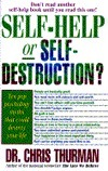 Self-Help or Self-Destruction?: Pop Psychologys Most Damaging Myths and How to Keep Them from Ruining Your Life Chris Thurman
