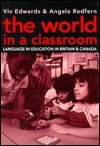 The World In A Classroom: Language In Education In Britain And Canada  by  Viv Edwards