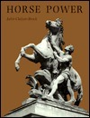 Horse Power: A History Of The Horse And The Donkey In Human Societies  by  Juliet Clutton-Brock
