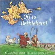 Off to Bethlehem! Dandi  Daley Mackall
