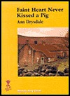 Faint Heart Never Kissed a Pig  by  Ann Drysdale