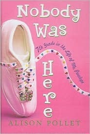 Nobody Was Here: 7th Grade in the Life of Me, Penelope  by  Alison Pollet