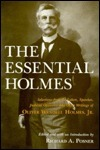 The Essential Holmes: Selections from the Letters, Speeches, Judicial Opinions, and Other Writings of Oliver Wendell Holmes, Jr. Oliver Wendell Holmes Jr.