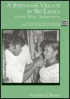 A Sinhalese Village in Sri Lanka: Coping with Uncertainty Victoria J. Baker