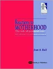 Reactions to Motherhood Jean A. Ball