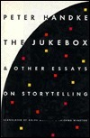The Jukebox And Other Essays On Storytelling Peter Handke