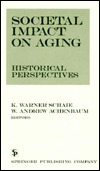 Societal Impact on Aging: Historical Perspectives K. Warner Schaie