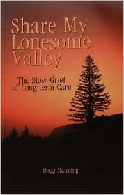 Share My Lonesome Valley: The Slow Grief of Long-Term Care  by  Doug Manning