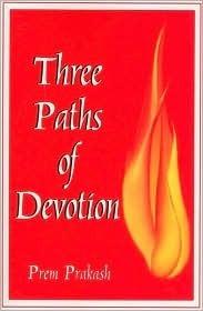 Three Paths Of Devotion: Goddess, God, Guru  by  Prem Prakash