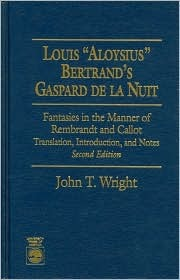 Louis Aloysius Bertrands Gaspard de La Nuit: Fantasies in the Manner of Rembrandt and Callot  by  Aloysius Bertrand
