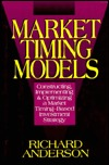 Market Timing Models: Constructing, Implementing and Optimizing a Market Timing-Based... Richard Anderson