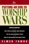Putting an End to Worship Wars Elmer L. Towns
