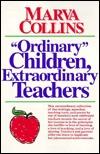 Ordinary Children, Extraordinary Teachers Marva Collins