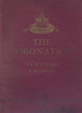 The Coronation Its History and Meaning  by  Ernest Short