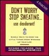 Dont Worry, Stop Sweating...Use Deodorant!  by  Richard Sandomir