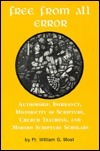 Free from All Error: Authorship Inerrancy Historicity of Scripture, Church Teaching, and Modern Scripture Scholars  by  William G. Most