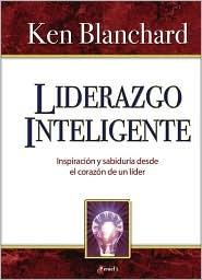 Liderazgo Inteligente: Inspiracion y Sabiduria Desde el Corazon de un Lider  by  Kenneth H. Blanchard