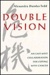 Double Vision: An East West Collaboration for Coping with Cancer Alexandra Dundas Todd