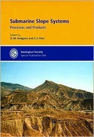 Submarine Slope Systems: Processes and Products  by  David Mark Hodgson