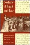 Soldiers of Light and Love: Northern Teachers and Georgia Blacks, 1865-1873 Jacqueline A. Jones