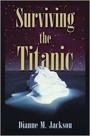 Surviving the Titanic Dianne M. Jackson