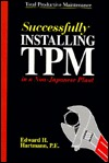 Successfully Installing TPM in a Non-Japanese Plant: Total Productive Maintenance  by  Edward H. Hartmann