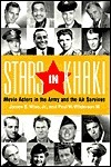 Stars in Khaki: Movie Actors in the Army and the Air Services James E. Wise Jr.