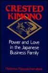 Crested Kimono: Power and Love in the Japanese Business Family  by  Matthews Masayuki Hamabata