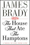 The House That Ate the Hamptons: A Novel of Lily Pond Lane  by  James Brady