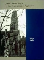 James Gamble Rogers and the Architecture of Pragmatism Aaron Betsky