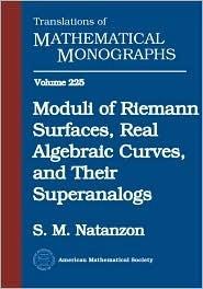 Moduli Of Riemann Surfaces, Real Algebraic Curves, And Their Superanalogs  by  S. M. Natanzon