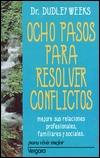 Ocho Pasos Para Resolver Conflictos  by  Dudley Weeks