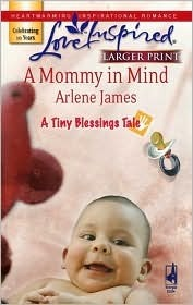 A Mommy in Mind (A Tiny Blessings Tale #3) (Larger Print Love Inspired #412) Arlene James