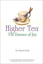 Higher Tea: The Essence of Joy Pamela Gerali