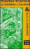 de Kansas a Califas & Back to Chicago: Poems & Art Carlos Cortez