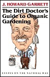 The Dirt Doctors Guide to Organic Gardening: Essays on the Natural Way  by  Howard Garrett
