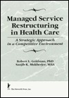 Managed Service Restructuring: A Strategic Approach in a Competitive Environment (Haworth Marketing Resources)  by  William Winston