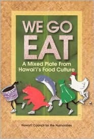 We Go Eat: A Mixed Plate from Hawaiis Food Culture  by  Susan Yim