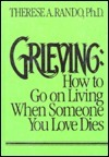 Grieving: How to Go on Living When Someone You Love Dies  by  Therese A. Rando