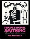 Professional Smithing: Traditional Techniques for Decorative Ironwork, Whitesmithing, Hardware, Toolmaking, and Locksmithing  by  Donald Streeter