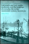 Lost Words and Lost Worlds: Modernity and the Language of Everyday Life in Late Nineteenth-Century Stockholm Allan Pred